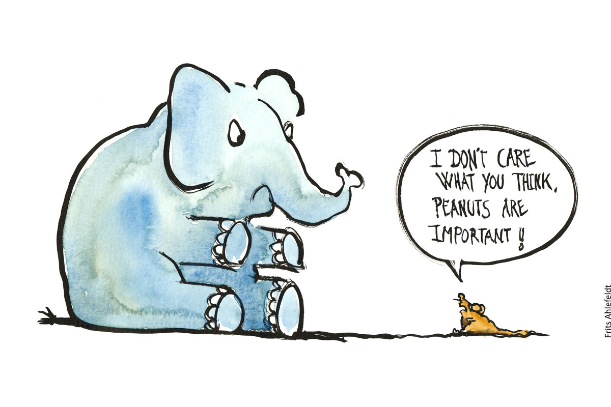 "Debate between mouse and elephant. Mouse says: ""I don't care what you think, peanuts are important"". Illustration by Frits Ahlefeldt"