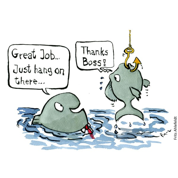 "Drawing of a fish being hooked while its fish boss say ""great job, just hang on there"" Psychology illustration by Frits Ahlefeldt"