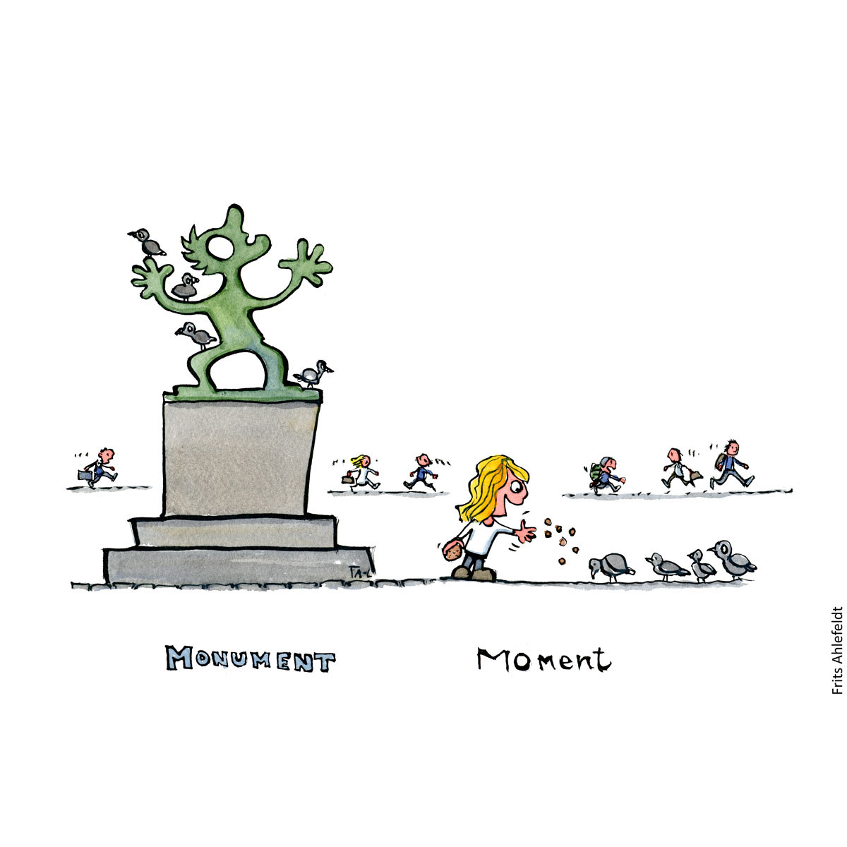 """Drawing of a statue with text monument. Next to a little girl feeding pigeons with text """"Moment"""" hurried people in the background. Psychology illustration by Frits Ahlefeldt"""